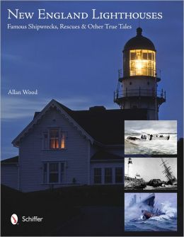 New England Lighthouses: Famous Shipwrecks, Rescues & Other Tales
