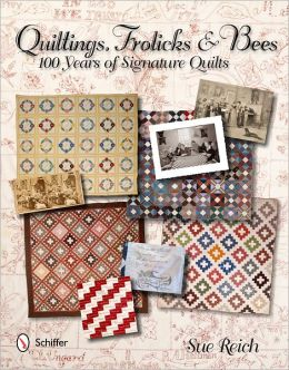 Quiltings, Frolicks, & Bees: 100 Years of Signature Quilts