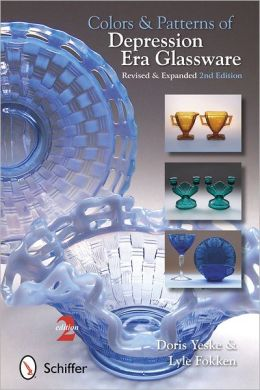 Colors & Patterns of Depression Era Glassware: Revised & Expanded 2nd Edition