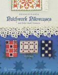 Book Cover Image. Title: Pennsylvania Patchwork Pillowcases & Other Small Treasures:  1820-1920, Author: Ann R. Hermes