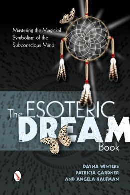The Esoteric Dream Book: Mastering the Magickal Symbolism of the Subconscious Mind