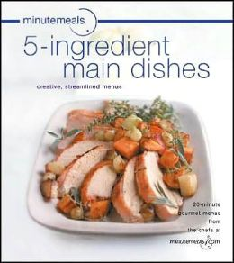 Minutemeals, 5-ingredient Main Dishes Cookbook: Creative, Streamlined Menus