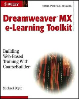 Macromedia Dreamweaver MX e-Learning Toolkit: Building Web-Based Training with CourseBuilder