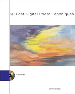 50 Fast Digital Photo Techniques: Covers PhotoShop, PhotoShop Le, Photodeluxe, Paintshop Pro, Photoimpact Photopaint and Other Products with CD-ROM