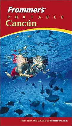 Frommer's Portable Cancun (Frommer's Portable Guides Series)