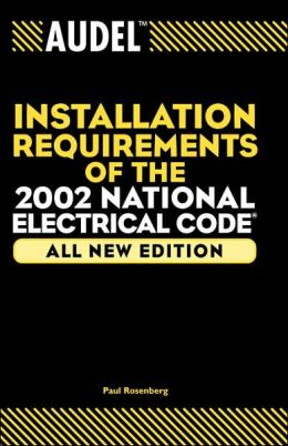 Audel Installation Requirements of the 2002 National Electrical Code (Audel Installation Requirements of the National Electrical Code) Paul Rosenberg