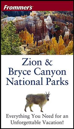 Frommer's(R) Zion and Bryce Canyon National Parks, 4th Edition