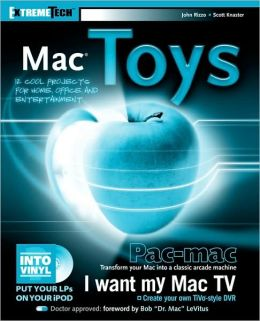 Mac Toys: 12 Cool Projects for Home, Business, and Entertainment (ExtremeTech Series)