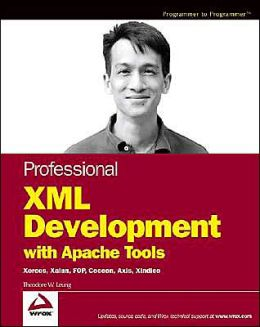 Apache XML Toolkit: Xerces, Xalan, FOP, Cocoon, Axis, Xindice, and Other Tools
