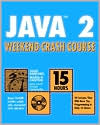 Java 2 Weekend Crash Course with Cdrom