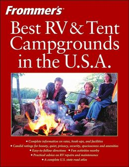 Frommer's Guide to the Best RV and Tent Campgrounds in the U.S.A.