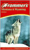 Frommer's Montana and Wyoming, 4th Edition