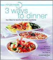 Minutemeals 3 Ways To Dinner: New Ideas for Favorite Main Dish Ingredients