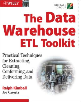 Data Warehouse ETL Toolkit: Practical Techniques for Extracting, Cleaning, Conforming, and Delivering Data