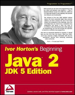 Ivor Horton's Beginning Java 2 JDK 5 Edition