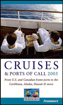 Frommer's Cruises & Ports of Call 2005: From US and Canadian Home Ports to the Caribbean, Alaska, Hawaii & More(Frommer's Travel Guide Series)