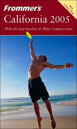 Frommer's California 2005: With the Best Beaches and Wine Country Tours(Frommer's Travel Guides Series)