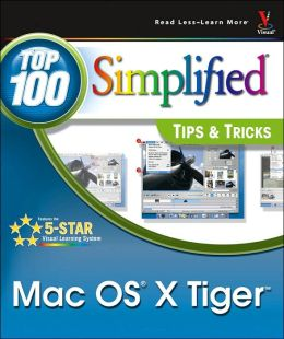 Mac OS X Tiger: Top 100 Simplified Tips & Tricks