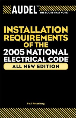 Audel Installation Requirements of the 2005 National Electrical Code (Audel Installation Requirements of the National Electrical Code) Paul Rosenberg
