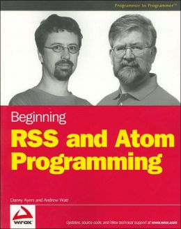 Beginning RSS and Atom Programming (Programmer to Programmer Series)