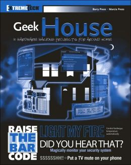 Geek House: 10 Hardware Hacking Projects for Around Home