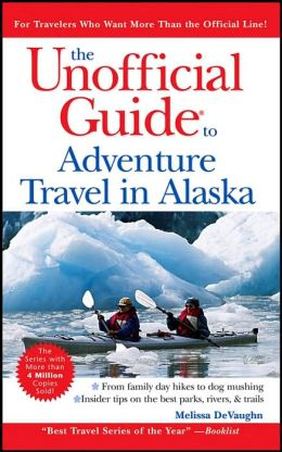 Unofficial Guide to Adventure Travel in Alaska