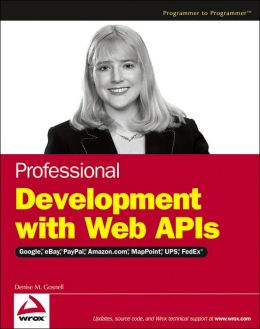 Professional Development with Web APIs: Google, eBay, PayPal, Amazon.com, MapPoint, FedEx