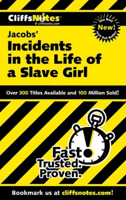 CliffsNotes on Jacobs' Incidents in the Life of a Slave Girl