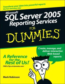 MicrosoftSQL Server 2005 Reporting Services For Dummies