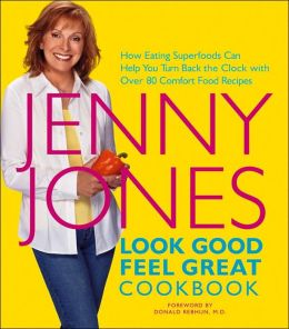 Look Good, Feel Great Cookbook: How Eating Superfoods Can Help You Turn Back the Clock with Over 80 Comfort Food Recipes