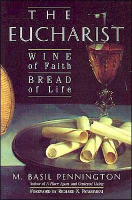 The Eucharist: Wine of Faith, Bread of Life