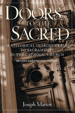 Doors to the Sacred: A Historical Introduction to Sacraments in the Catholic Church, Revised & Updated