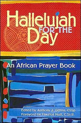 Hallelujah for the Day: An African Prayer Book
