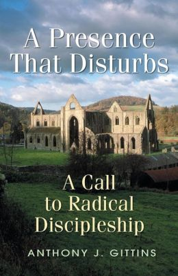A Presence That Disturbs: A Call to Radical Discipleship
