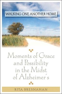 Walking One Another Home: Moments of Grace and Possibility in the Midst of Alzheimer's