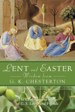Lent and Easter Wisdom from G.K. Chesterton: Daily Scripture and Prayers Together With G. K. Chesterton's Own Words