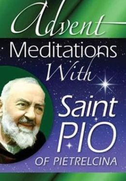 Advent Meditations With Saint Pio of Pietrelcina