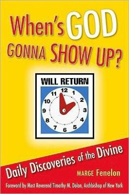 When's God Gonna Show Up?: Daily Discoveries of the Divine