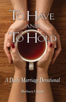 To Have and To Hold: A Daily Marriage Devotional