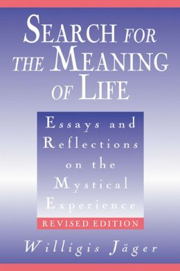 Search for the Meaning of Life: Essays and Reflections on the Mystical Experience, Revised Edition
