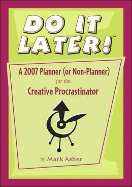 2007 Do It Later! Planner (or Non-Planner) for the Creative Procrastinator Engagement Calendar