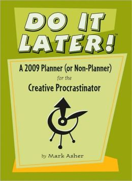 2009 Do It Later! Planner (or Non-Planner) for the Creative Procrastinator Engagement Calendar