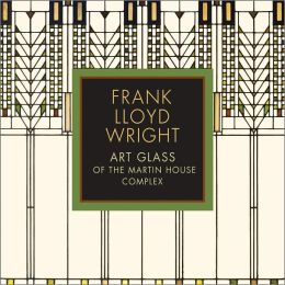 Frank Lloyd Wright: Art Glass of the Martin House Complex