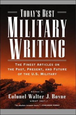 Today's Best Military Writing: The Finest Articles on the Past, Present, and Future of the U. S. Military