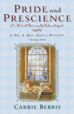Pride and Prescience: Or, a Truth Universally Acknowledged (Mr. and Mrs. Darcy Mysteries Series #1)