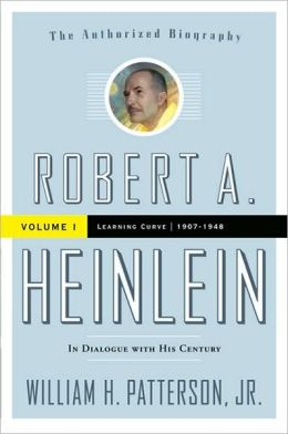 Robert A. Heinlein: In Dialogue with His Century: Volume 1 (1907-1949): Learning Curve