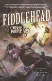 Book Cover Image. Title: Fiddlehead, Author: Cherie Priest