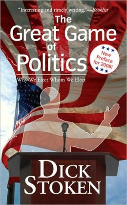 Great Game of Politics: Why We Elect Whom We Elect