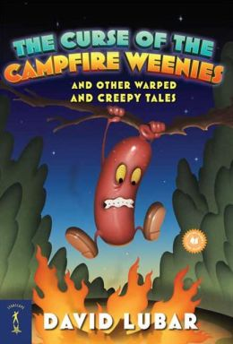 The Curse of the Campfire Weenies and Other Warped and Creepy Tales