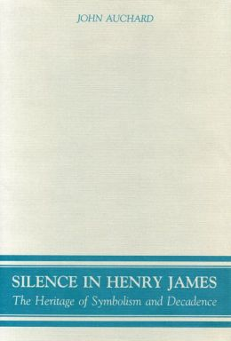 Silence in Henry James: The Heritage of Symbolism and Decadence